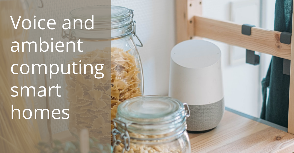 Voice and ambient computing smart homes