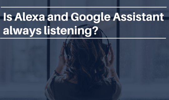 Is Alexa and Google Assistant always listening?