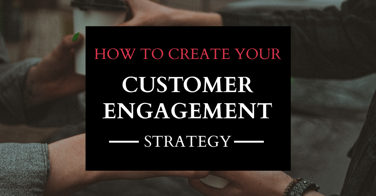 How to create your customer engagement strategy?
